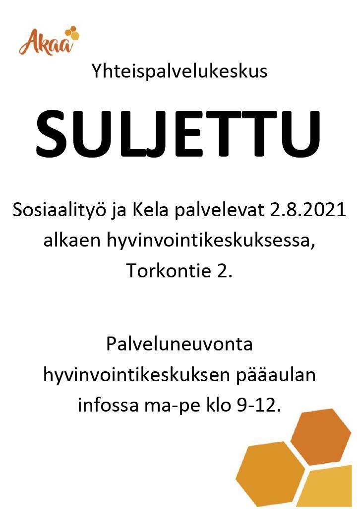 Yhteispalvelukeskus on nyt suljettu. Sosiaalityö ja Kela palvelevat 2.8.2021 alkaen hyvinvointikeskuksessa, Torkontie 2. Palveluneuvonta hyvinvointikeskuksen pääaulan infossa ma-pe klo 9-12.